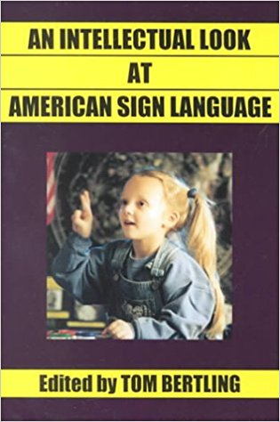 An intellectual look at American Sign Language : clear thinking on American Sign Language, English and deaf education